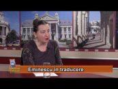 Identităţi Culturale   14.01.2017   Livia Iacob, invitat Lavinia Ienceanu   Eminescu în traducere