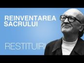 Restituiri | 22.03.2018 | Livia Iacob, invitat prof. univ. dr. Nicu Gavriluță | Mircea Eliade – reinventarea sacrului