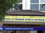 Profesor din Botoşani, acuzat de viol