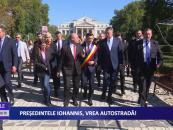 Preşedintele Iohannis vrea autostradă