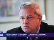 EDUCAȚIA LA CENTENAR. LA ACADEMIA ROMÂNĂ
