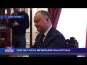 CRIZA POLITICĂ DIN REPUBLICA MOLDOVA CONTINUĂ