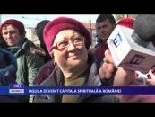 IAȘUL A DEVENIT CAPITALA SPIRITUALĂ A ROMÂNIEI