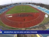 Municipiul Iași va avea un nou stadion