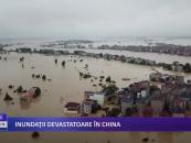 Inundații devastatoare în China