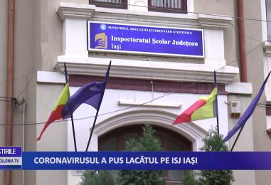 Coronavirusul a pus lacătul pe ISJ Iași