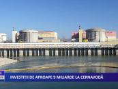 Investiții de aproape 9 miliarde la Cernavodă