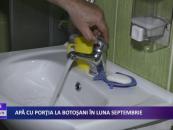Apă cu porția la Botoșani în luna septembrie