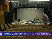 Teatrele și cinematografele și-au reluat activitatea