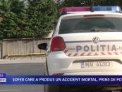 Șofer care a produs un accident mortal, prins de poliție