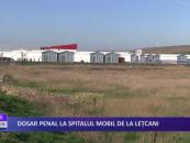 Dosar penal la Spitalul mobil de la Lețcani