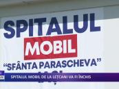 Spitalul mobil de la Lețcani va fi închis