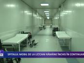 Spitalul mobil de la Lețcani rămâne închis în continuare