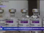 Ce se întâmplă cu românii vaccinați dacă se suspendă imunizarea cu AstraZeneca