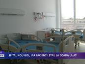 Spital nou gol, iar pacienții stau la coadă la ATI