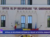 Spitalul de Recuperare Botoșani și-a reluat activitatea